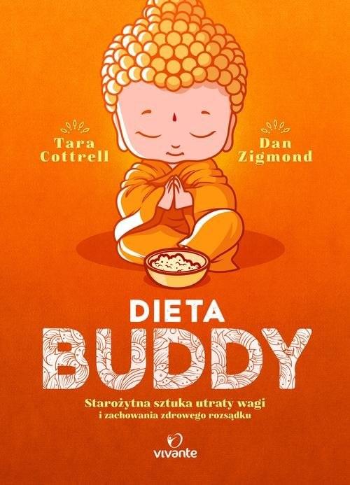 okładka Dieta Buddy Starożytna sztuka utraty wagi i zachowania zdrowego rozsądkuksiążka |  | Tara Cottrell, Dan Zigmond