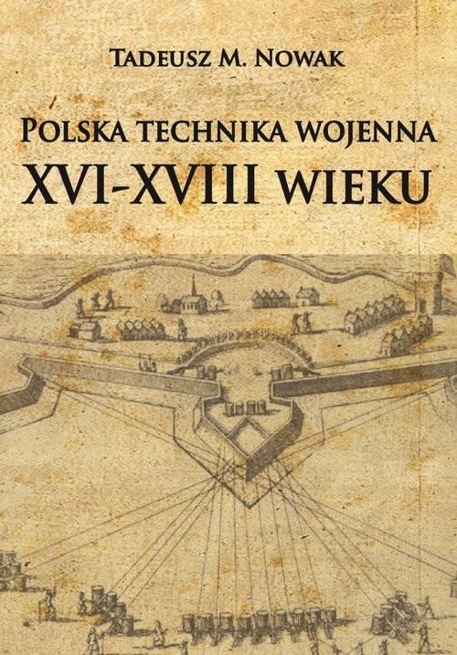okładka Polska technika wojenna XVI-XVIII wiekuksiążka      Tadeusz M. Nowak