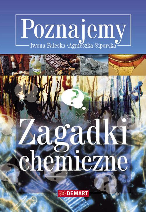 okładka Zagadki chemiczne Poznajemyksiążka      Iwona Paleska, Agnieszka Siporska