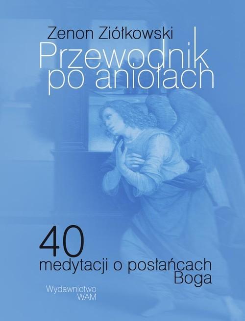 okładka Przewodnik po aniołach 40 medytacji o posłańcach Boga, Książka | Ziółkowski Zenon