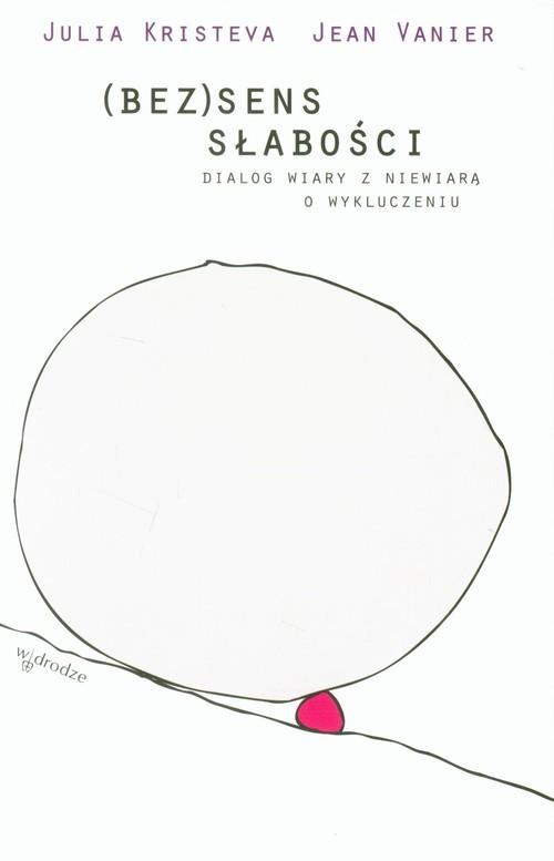 okładka (Bez)sens słabości Dialog wiary z niewiarą o wykluczeniuksiążka |  | Julia Kristeva, Jean Vanier