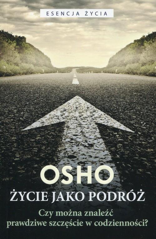 okładka Życie jako podróż Czy można znaleźć prawdziwe szczęście w codzienności?książka      OSHO
