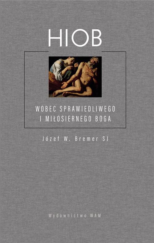 okładka Hiob Wobec sprawiedliewgo miłosierdzia Bogaksiążka |  | Bremer Józef