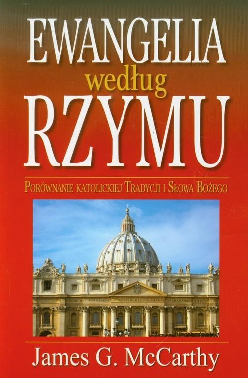 okładka Ewangelia według Rzymu Porównanie katolickiej tradycji i Słowa Bożegoksiążka |  | James G. McCarthy