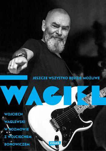 okładka Wagiel. Jeszcze wszystko będzie możliweksiążka |  | Waglewski Wojciech, Wojciech Bonowicz