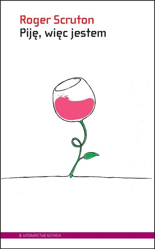 okładka Piję, więc jestem Przewodnik filozofa po winachksiążka      Roger Scruton