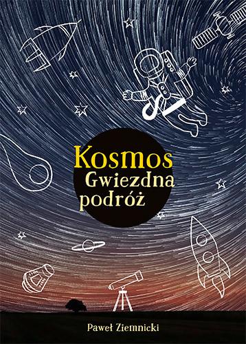 okładka Kosmos. Gwiezdna podróżksiążka      Ziemnicki Paweł
