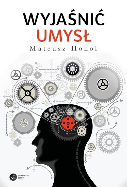 okładka Wyjaśnić umysł Struktura teorii neurokognitywnych, Książka | Mateusz Hohol