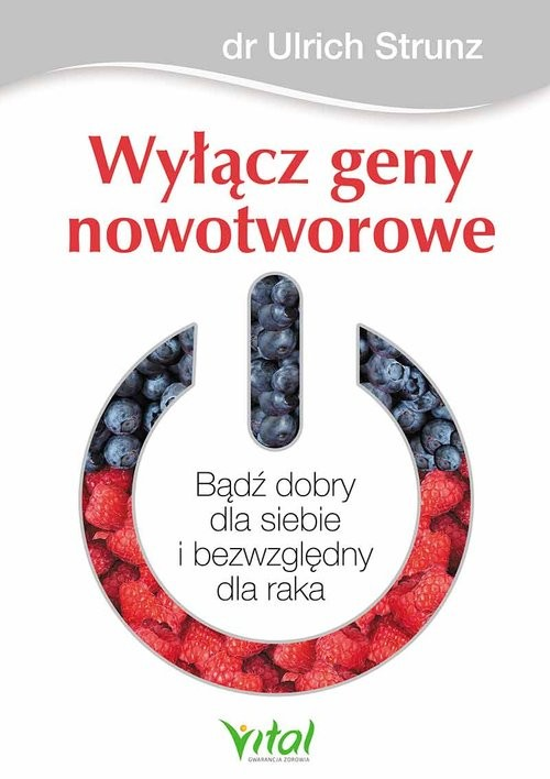 okładka Wyłącz geny nowotworowe Bądź dobry dla siebie i bezwzględny dla rakaksiążka |  | Strunz Ulrich