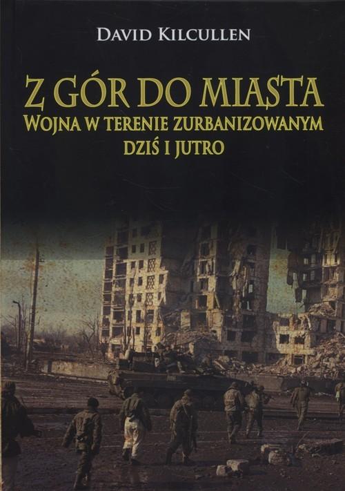 okładka Z gór do miasta Wojna w terenie zurbanizowanym dziś i jutroksiążka |  | Kilcullen David