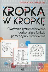 okładka Kropka w kropkę Ćwiczenia grafomotoryczne doskonalące funkcje percepcyjno-motoryczne, Książka   Chrąściel Katarzyna
