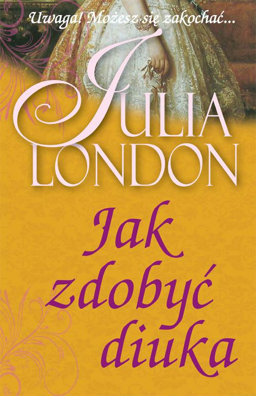 okładka Jak zdobyć diukaksiążka |  | Julia London
