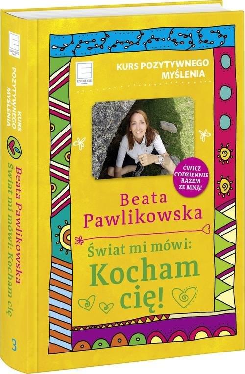 okładka Kurs pozytywnego myślenia Świat mi mówi Kocham cię!książka |  | Beata Pawlikowska