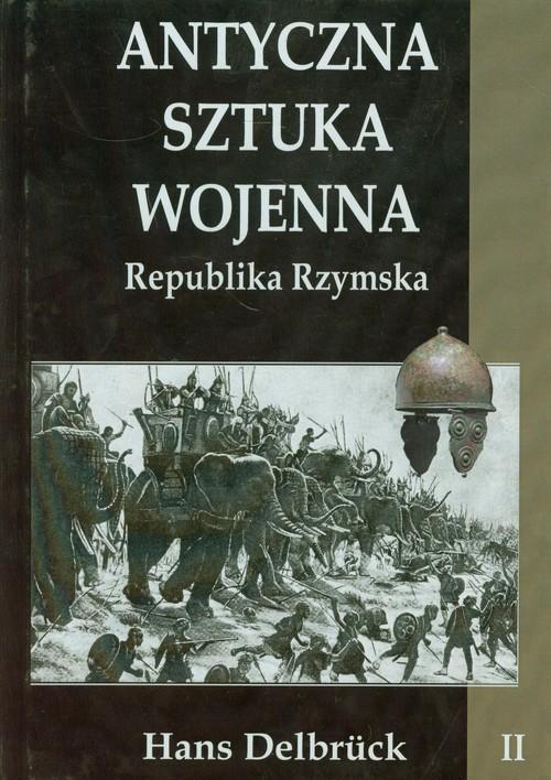 okładka Antyczna sztuka wojenna Tom 2 Republika Rzymskaksiążka |  | Delbruck Hans