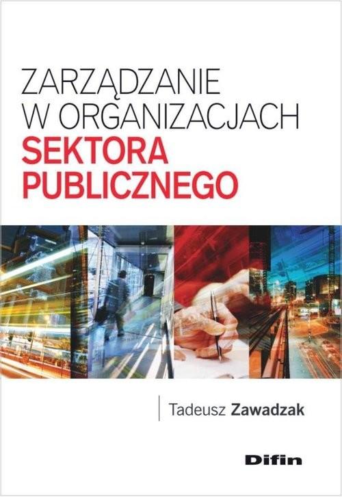okładka Zarządzanie w organizacjach sektora publicznegoksiążka      Zawadzak Tadeusz