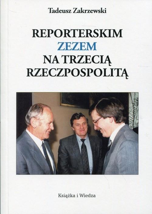 okładka Reporterskim zezem na trzecią Rzeczpospolitąksiążka      Tadeusz Zakrzewski
