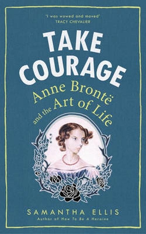 okładka Take Courage Anne Bronte and the Art of Life, Książka | Ellis Samantha