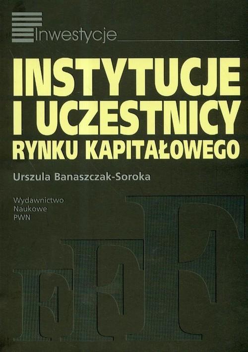 okładka Instytucje i uczestnicy rynku kapitałowegoksiążka |  | Urszula Banaszczak-Soroka