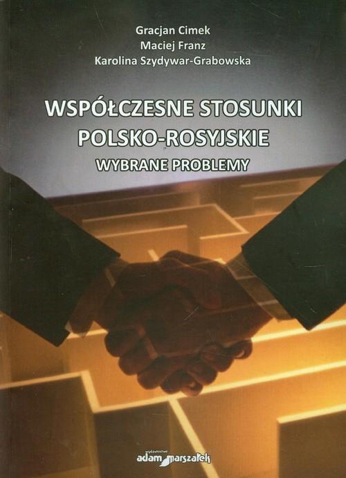 okładka Współczesne stosunki polsko-rosyjskie Wybrane problemyksiążka |  | Gracjan Cimek, Maciej Franz, Karolina Szydywar-Grabowska