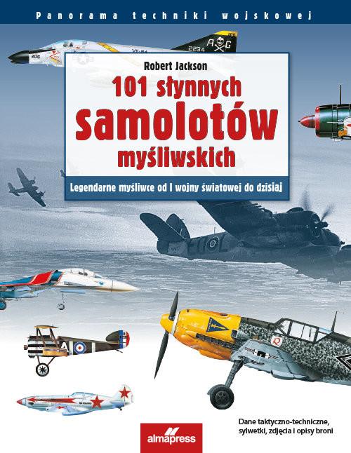 okładka 101 słynnych samolotów myśliwskich Legendarne myśliwce od I wojny światowej do dzisiajksiążka |  | Robert Jackson