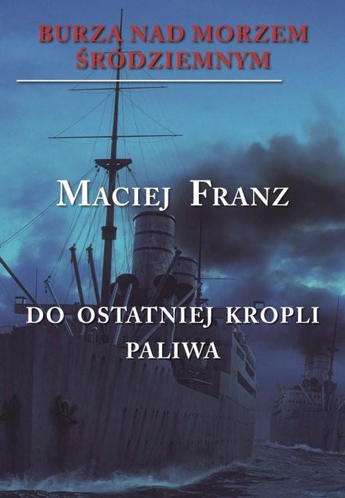 okładka Burza nad Morzem Śródziemnym Tom 3 Walka do ostatniej kropli paliwaksiążka      Maciej Franz