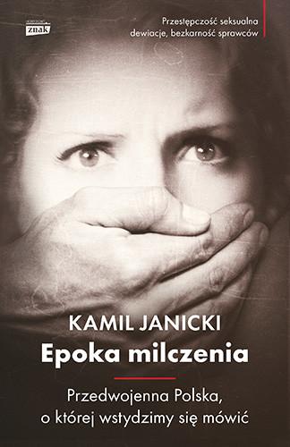 okładka Epoka milczenia. Przedwojenna Polska, o której wstydzimy się mówićksiążka |  | Kamil Janicki