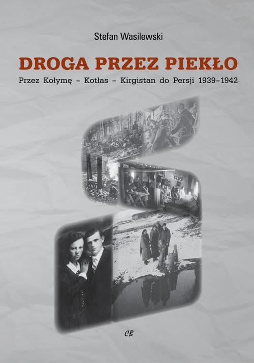 okładka Droga przez piekło Z Wołynia przez Workutę-Kotłas-Kirgistan do Persji 1939-1942książka |  | Stefan Wasilewski
