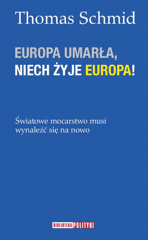 okładka Europa umarła, niech żyje Europa!, Książka | Thomas Schmid
