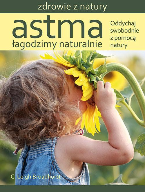 okładka Astma Łagodzimy naturalnie Oddychaj swobodnie z pomocą naturyksiążka |  | C. Leigh Broadhurst