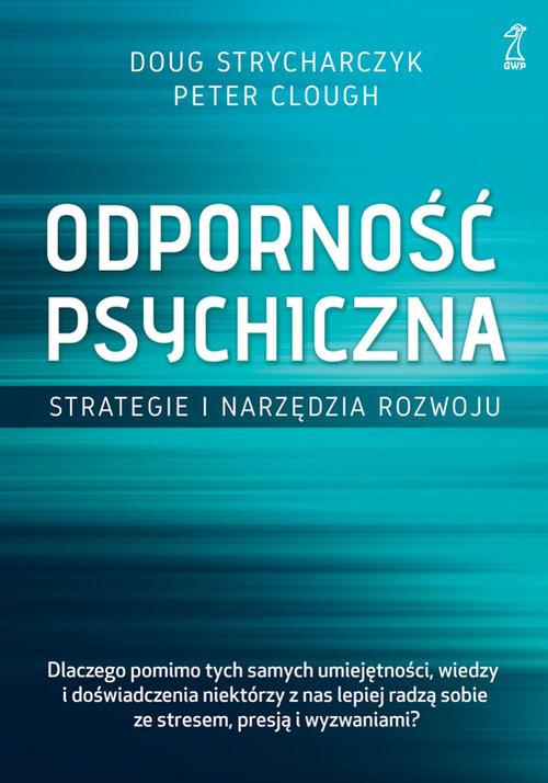 okładka Odporność psychiczna. Strategie i narzędzia rozwojuksiążka      Doug Strycharczyk, Peter Clough