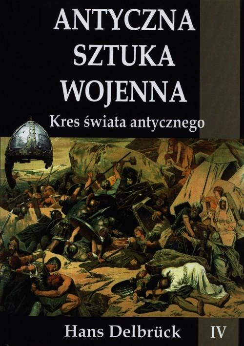 okładka Antyczna sztuka wojenna Kres świata antycznegoksiążka |  | Delbruck Hans