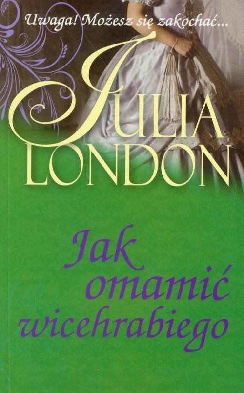 okładka Jak omamić wicehrabiegoksiążka |  | Julia London