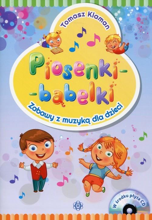 okładka Piosenki - bąbelki Książka z płytą CD Zabawy z muzyką dla dzieci, Książka   Klaman Tomasz