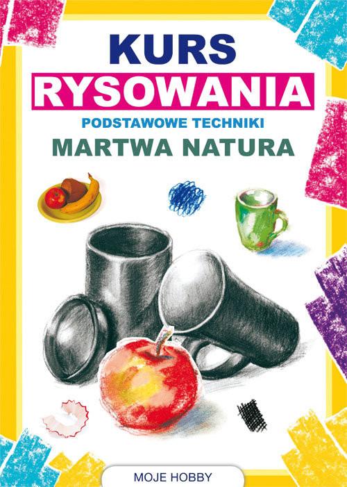 okładka Kurs rysowania Podstawowe techniki Martwa naturaksiążka |  | Mateusz  Jagielski