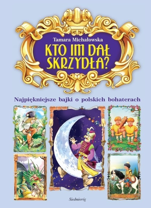 okładka Kto im dał skrzydła? Najpiękniejsze bajki o polskich bohaterachksiążka      Tamara Michałowska