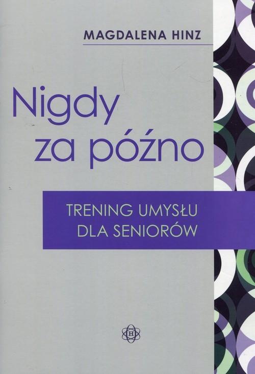okładka Nigdy za późno Trening umysłu dla seniorów, Książka   Hinz Magdalena