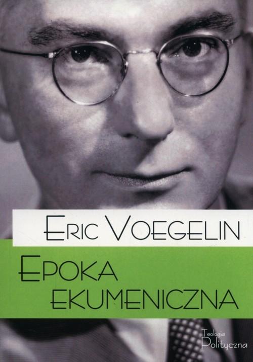 okładka Epoka ekumenicznaksiążka |  | Voegelin Eric