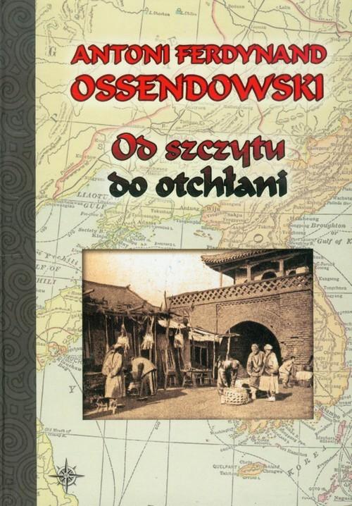 okładka Od szczytu do otchłaniksiążka      Antoni Ferdynand Ossendowski