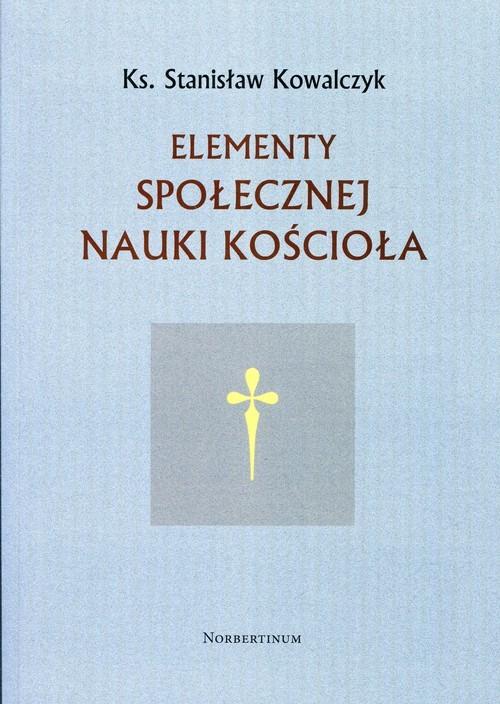 okładka Elementy społecznej nauki Kościoła, Książka   Stanisław  Kowalczyk
