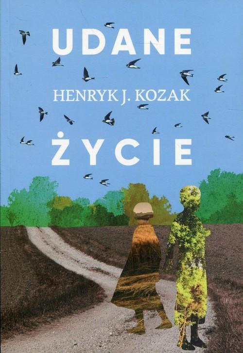 okładka Udane życie, Książka   Henryk J. Kozak