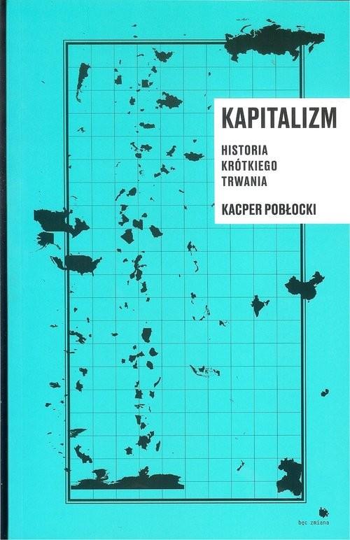 okładka Kapitalizm historia krótkiego trwaniaksiążka |  | Pobłocki Kacper