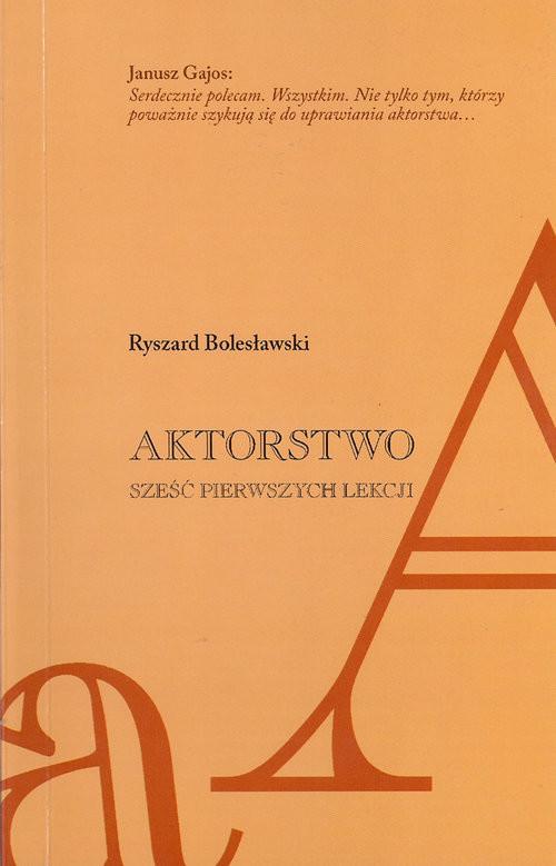 okładka Aktorstwo Sześć pierwszych lekcjiksiążka      Bolesławski Ryszard