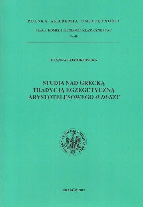 okładka Studia nad grecką tradycją egzegetyczną Arystotelesowego O duszyksiążka      Komorowska Joanna