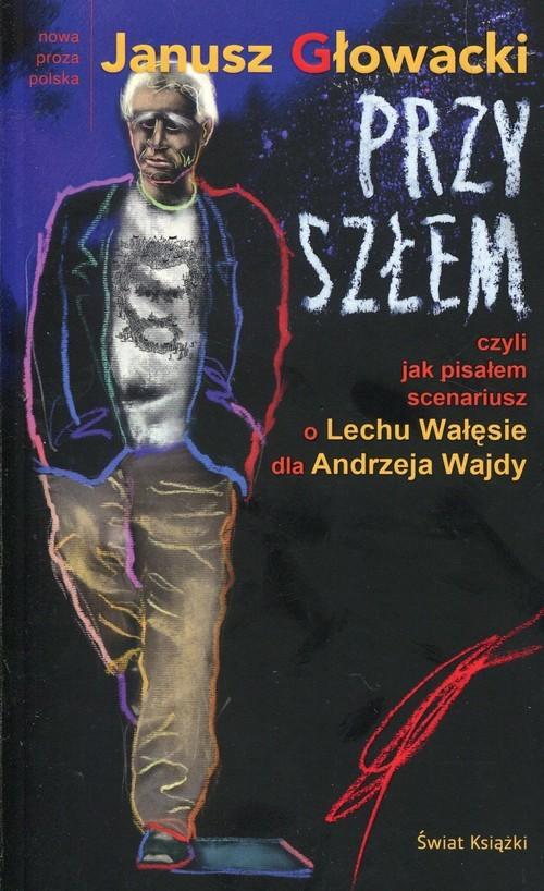 okładka Przyszłem czyli jak pisałem scenariusz o Lechu Wałęsie dla Andrzeja Wajdyksiążka |  | Janusz Głowacki