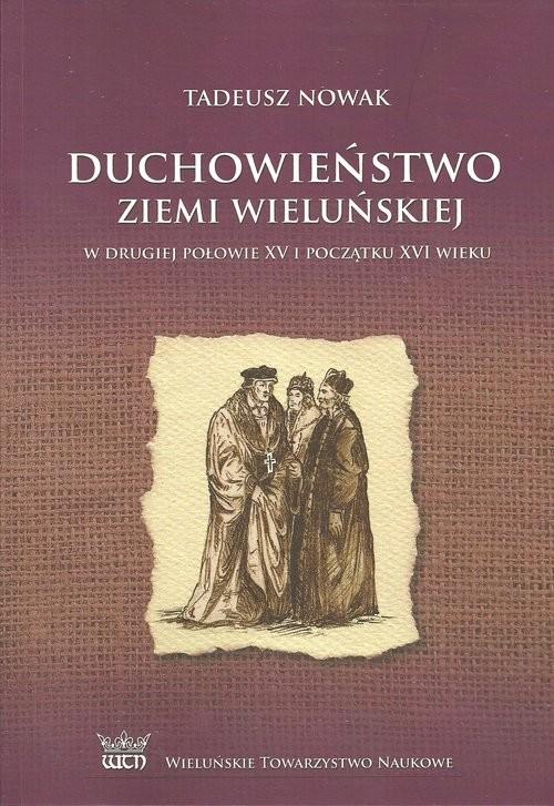 okładka Duchowieństwo ziemi wieluńskiej w drugiej połowie XV i na początku XVI wiekuksiążka |  | Tadeusz Nowak