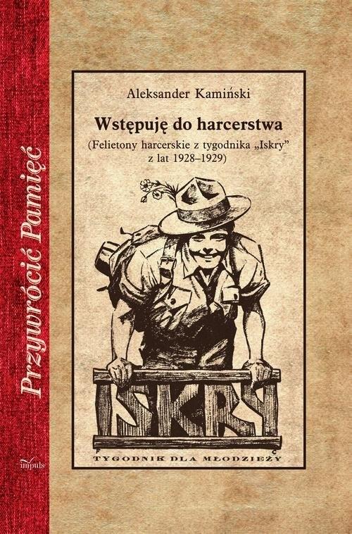 """okładka Wstępuję do harcerstwa (Felietony harcerskie z tygodnika """"Iskry"""" z lat 1928–1929), Książka   Aleksander Kamiński"""