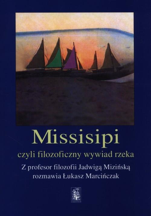 okładka Missisipi czy filozoficzny wywiad rzeka, Książka   Marcińczak Łukasz, Jadwiga Mizińska