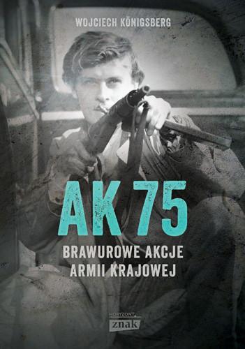 okładka AK75. Brawurowe akcje Armii Krajowejksiążka |  | Wojciech Königsberg