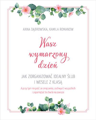 okładka Wasz wymarzony dzień. Jak zorganizować idealny ślub i wesele z klasą, Książka | Kamila Romanow, Anna Dąbrowska