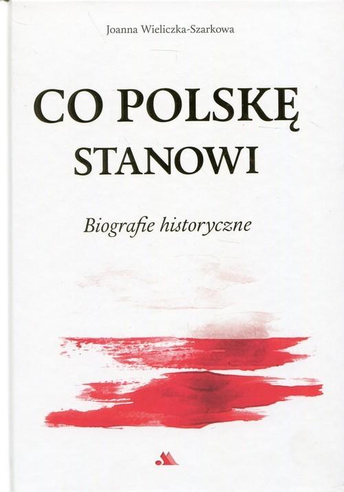 okładka Co Polskę stanowi Biografie historyczneksiążka      Joanna Wieliczka-Szarkowa